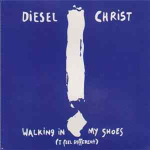 Diesel Christ - Walking In My Shoes (I Feel Different) Album