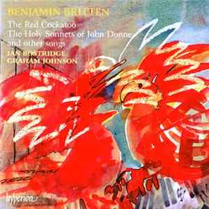 Benjamin Britten - Ian Bostridge, Graham Johnson - The Red Cockatoo, The Holy Sonnets Of John Donne And Other Songs Album